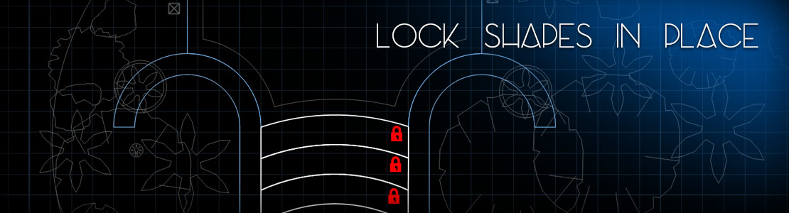 Lock Shapes in Place